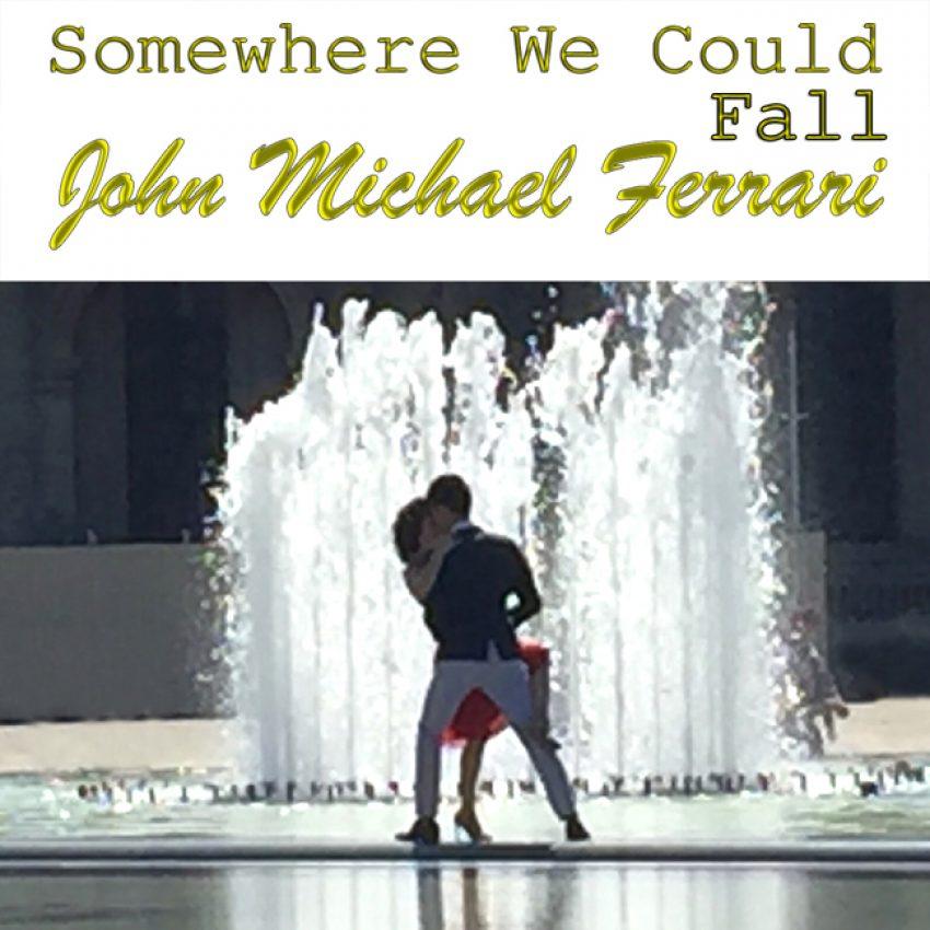 John Michael Ferrari Somewhere We Could Fall