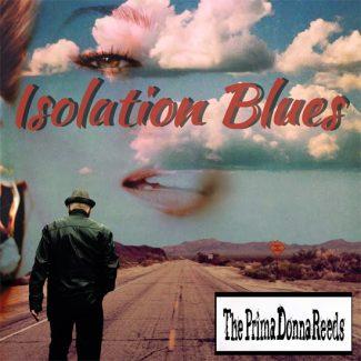 "PrimaDonna Reeds ""Isolation Blues"""