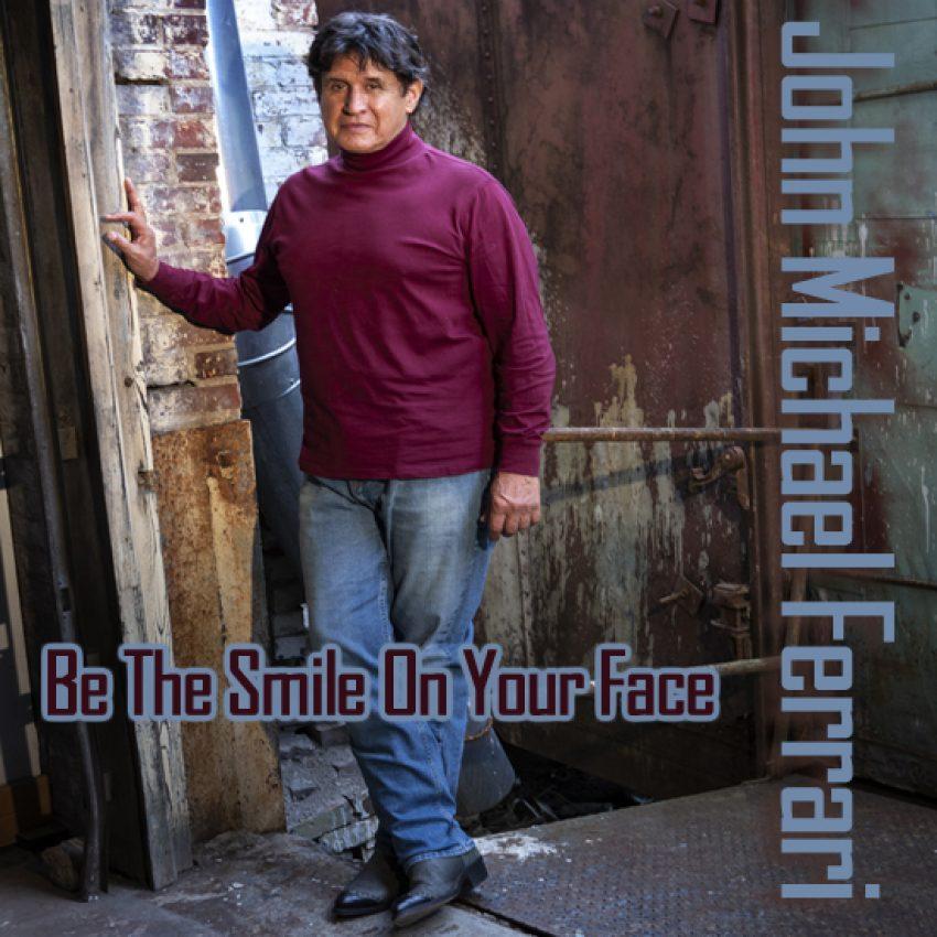 John Michael Ferrari's Be The Smile On Your Face